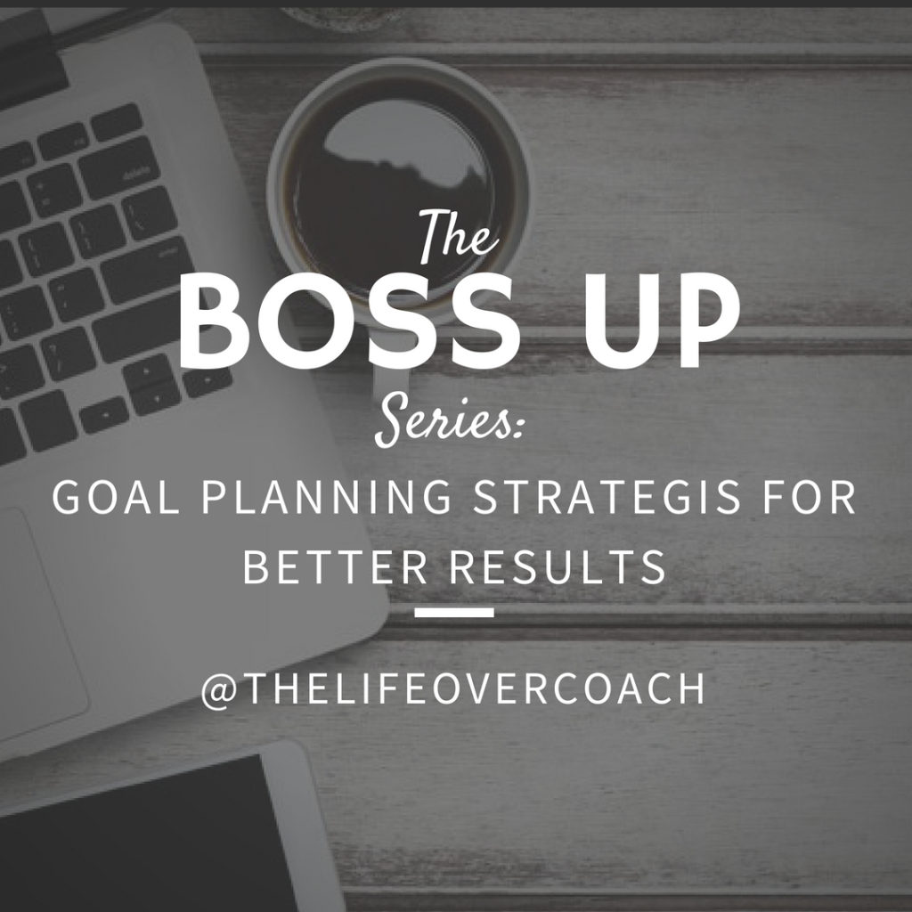 BOSS UP: Goal Planning Strategies for Better Results!